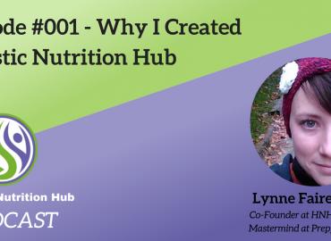Holistic Nutrition Hub Podcast - Episode 001