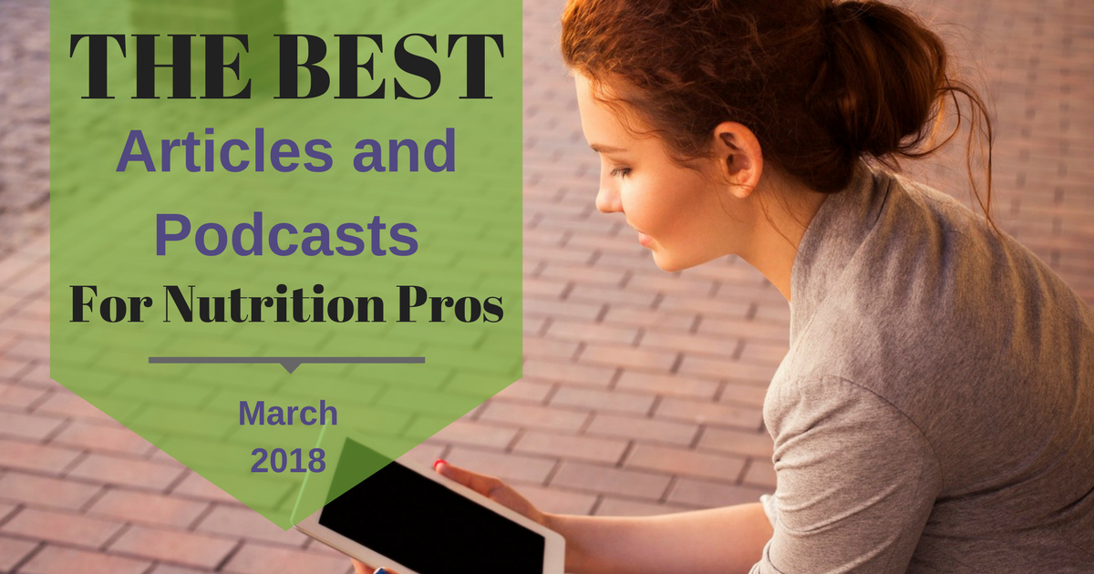 Best Articles and Podcasts For Nutrition Professionals March 2018 Facebook