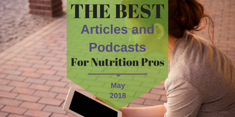Best Articles and Podcasts For Nutrition Professionals May 2018 Facebook